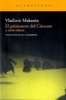 El prisionero del Cáucaso y otros relatos - Vladimir Makanin