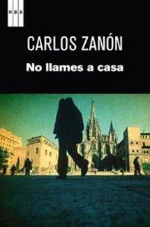 No llames a casa, de Carlos Zanón