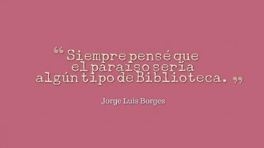 Cita de Borges sobre el paraíso y los libros.
