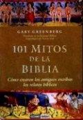 101 mitos de la Biblia. Cómo crearon los antiguos escribas los relatos bíblicos