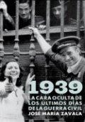 1939: La cara oculta de los últimos días de la Guerra Civil