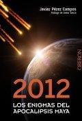 2012. Los enigmas del apocalipsis maya