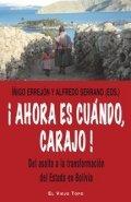 ¡Ahora es cuándo, carajo! Del asalto a la transformación del Estado de Bolivia