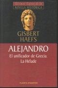 Alejandro Magno I. El unificador de Grecia. La Hélade