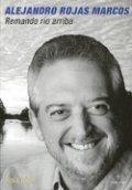 Alejandro Rojas-Marcos. Remando río arriba