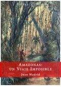 Amazonas, un viaje imposible