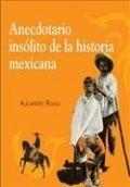 Anecdotario insólito de la historia mexicana