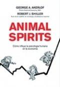 Animal Spirits: Cómo la psicología humana dirige la economía