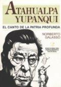 Atahualpa Yupanqui. El canto de la patria profunda