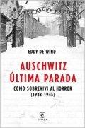 Auschwitz, última parada. Cómo sobreviví al horror (1943-1945)