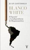 Blanco White. El Español y la independencia de Hispanoamérica