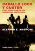 Caballo loco y Custer: Vidas paralelas de dos guerreros americanos