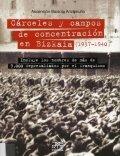 Cárceles y campos de concentración en Bizkaia 1937-1940
