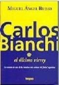 Carlos Bianchi: El último virrey