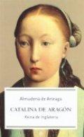 Catalina de Aragón. Reina de Inglaterra