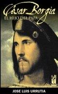 César Borgia. El hijo del Papa