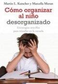 Cómo organizar al niño desorganizado