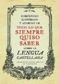 Compendio ilustrado y azaroso de todo lo que siempre quiso saber de la lengua castellana