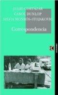 Correspondencia. Julio Cortázar, Carol Dunlop, Silvia Monrós-Stojakovic