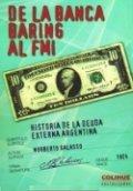 De la banca Baring al FMI. Historia de la deuda externa argentina