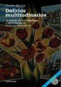 Delirios multitudinarios. La manía de los tulipanes y otras famosas burbujas financieras