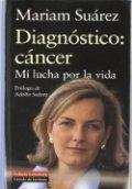 Diagnóstico: cáncer. Mi lucha por la vida