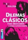 Dilemas clásicos para mexicanos y otros supervivientes. Tomo izquierdo
