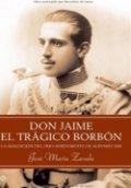 Don Jaime, el trágico Borbón