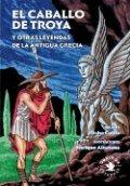El caballo de Troya y otras leyendas de la Antigua Grecia