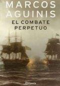 El combate perpetuo: Una biografía admirable con ritmo de novela