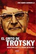 El grito de Trotsky: Ramón Mercader, el asesino de un mito