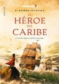 El héroe del Caribe. La última batalla de Blas de Brezo