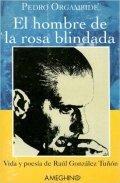 El hombre de la rosa blindada: Vida y poesía de Raúl González Tuñón