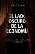 El lado oscuro de la economía : lo que no quieren que sepas sobre la crisis