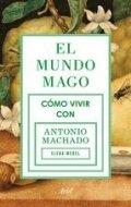 El mundo mago. Cómo vivir con Antonio Machado