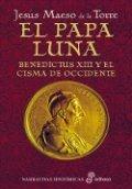 El Papa Luna: Benedictus XIII y el cisma de oriente