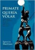 El primate que quería volar