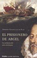 El prisionero de Argel: Las andanzas del autor del Quijote
