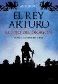 El rey Arturo. El hijo del dragón