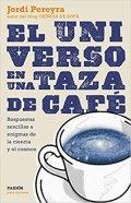 El universo en una taza de café: Respuestas sencillas a enigmas de la ciencia y el cosmos (Para curi