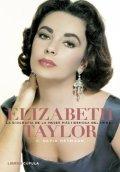 Elizabeth Taylor. La biografía de la mujer más hermosa del mundo