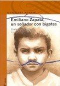 Emiliano Zapata. Un soñador con bigotes