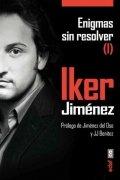 Enigmas sin Resolver I. Los expedientes X más sorprendentes e inexplicables de España