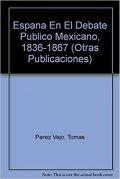 España en el debate público mexicano 1836-1867