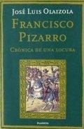 Francisco Pizarro. Cr�nica de una locura