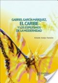 Gabriel García Márquez el Caribe y los espejismos de la modernidad