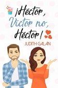 ¡Héctor, Víctor no, Héctor!
