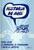 Historia de aquí: 1939-1978 la posguerra, el franquismo y hacia la libertad