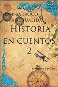 Historia en cuentos 2. Del Barroco a la actualidad