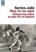 Hoy no es ayer: Reflexiones sobre el siglo XX en España